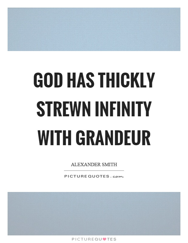 God has thickly strewn infinity with grandeur Picture Quote #1