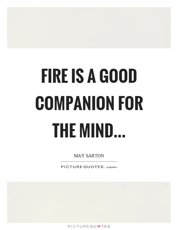 Fire is a good companion for the mind Picture Quote #1