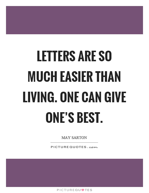Letters are so much easier than living. One can give one's best Picture Quote #1