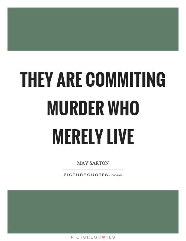 They are commiting murder who merely live Picture Quote #1
