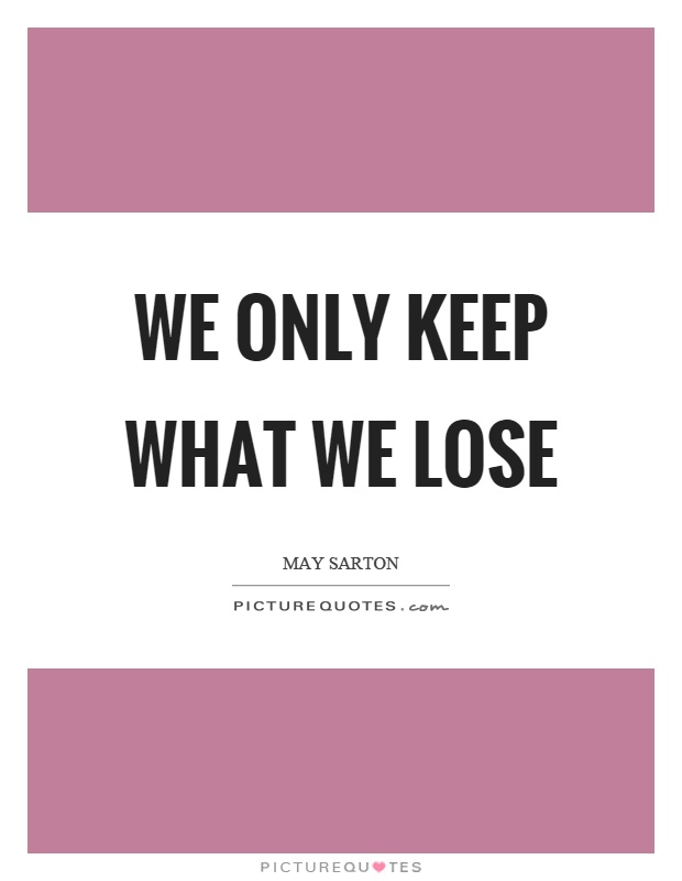 We only keep what we lose Picture Quote #1