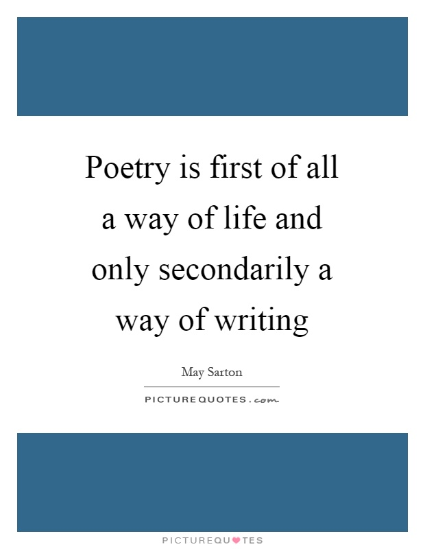 Poetry is first of all a way of life and only secondarily a way of writing Picture Quote #1