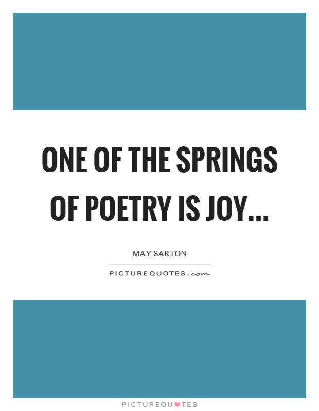 One of the springs of poetry is joy Picture Quote #1
