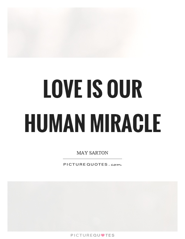Love is our human miracle Picture Quote #1