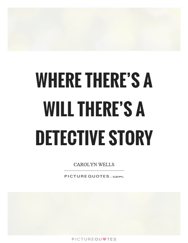 Where there's a will there's a detective story Picture Quote #1