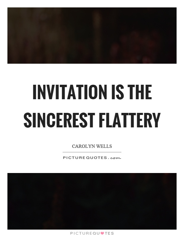 Invitation is the sincerest flattery Picture Quote #1