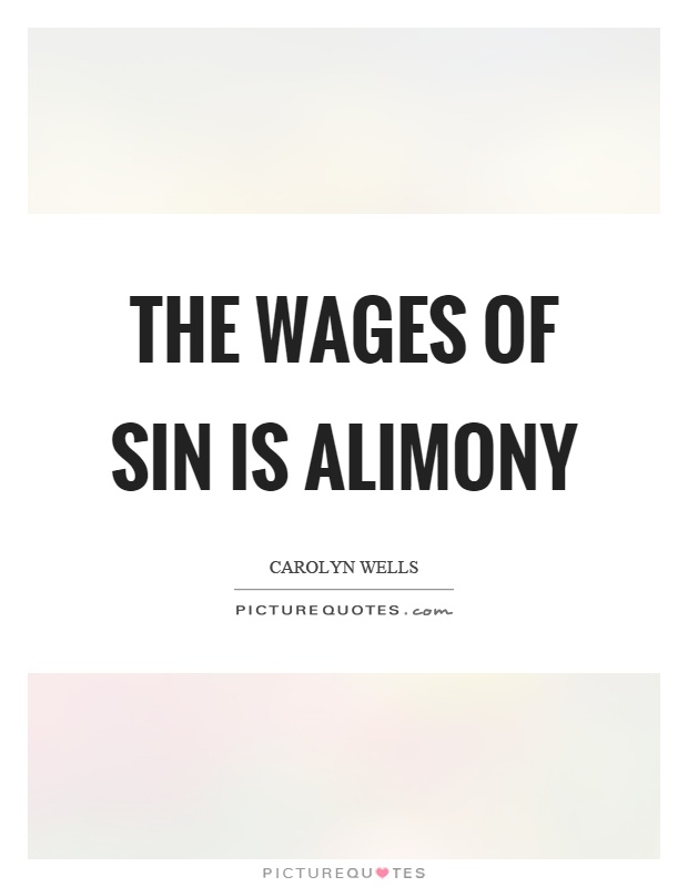 The wages of sin is alimony Picture Quote #1