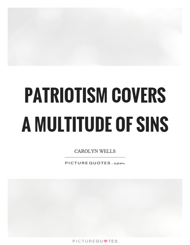 Patriotism covers a multitude of sins Picture Quote #1