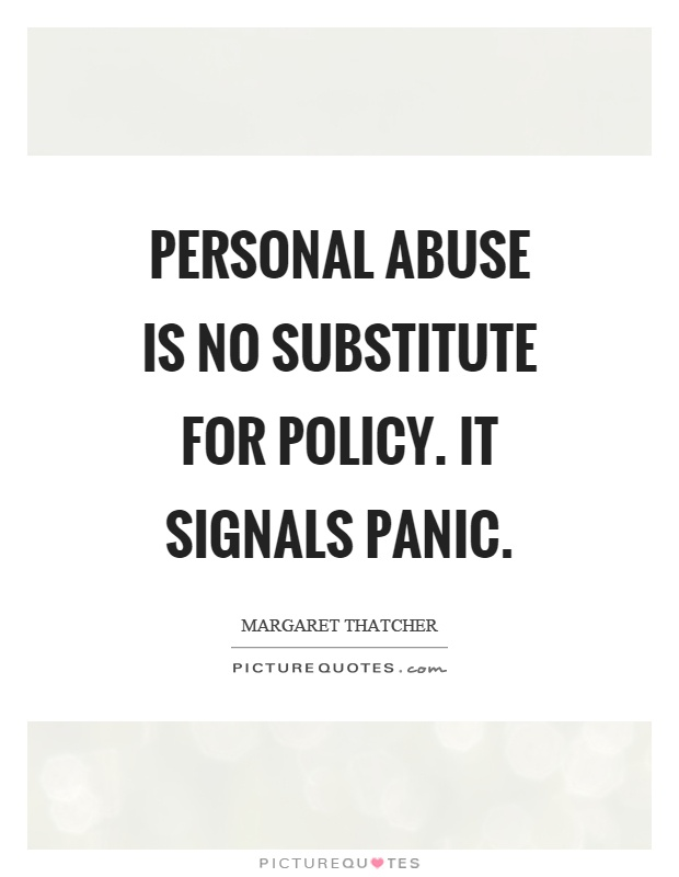 Personal abuse is no substitute for policy. It signals panic Picture Quote #1