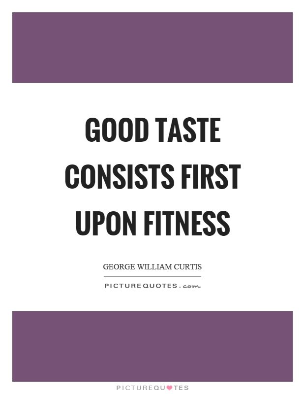 Good taste consists first upon fitness Picture Quote #1