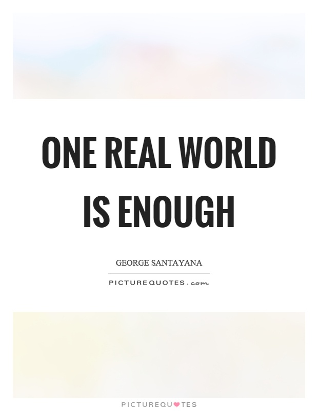 One real world is enough Picture Quote #1