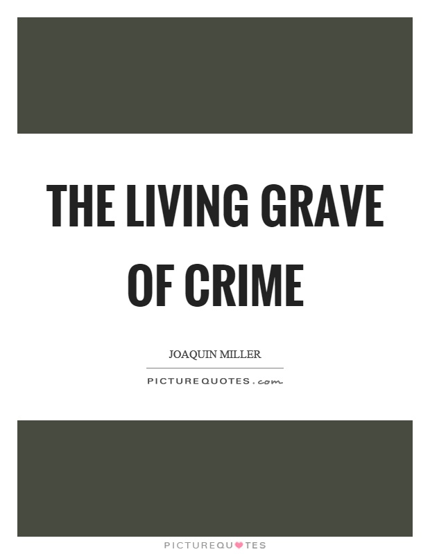 The living grave of crime Picture Quote #1