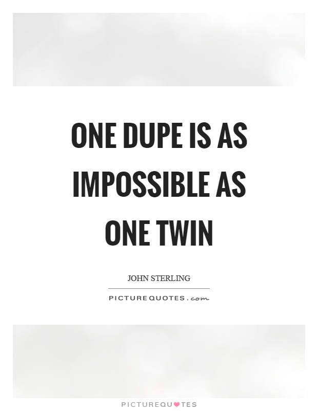 One dupe is as impossible as one twin Picture Quote #1