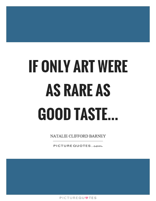 If only art were as rare as good taste Picture Quote #1