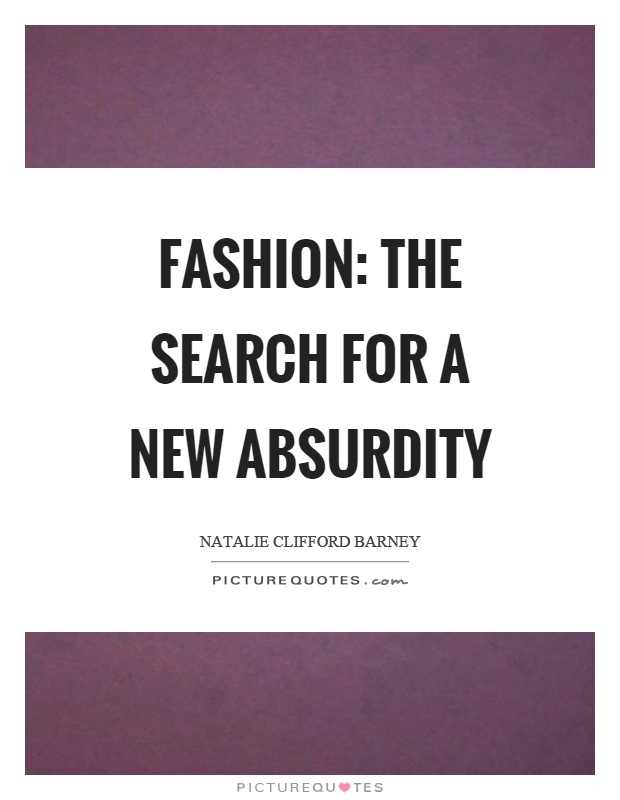 Fashion: the search for a new absurdity Picture Quote #1