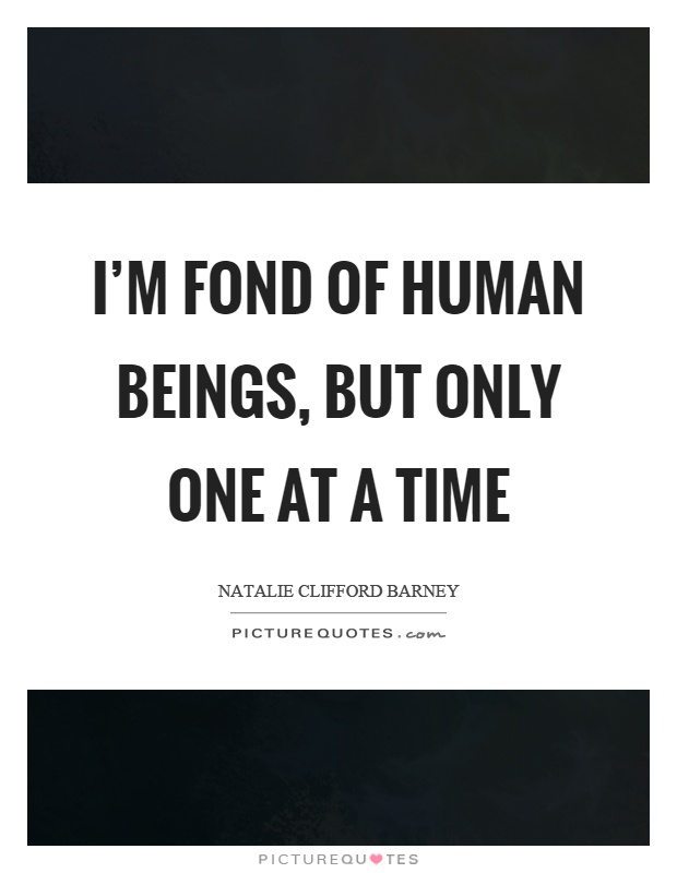 I'm fond of human beings, but only one at a time Picture Quote #1