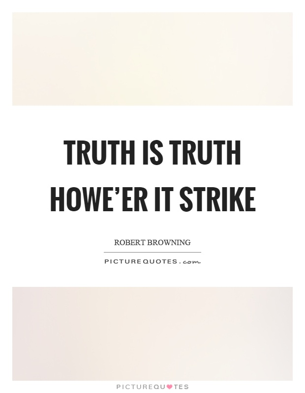 Truth is truth howe'er it strike Picture Quote #1