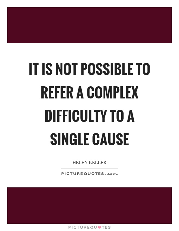 It is not possible to refer a complex difficulty to a single cause Picture Quote #1