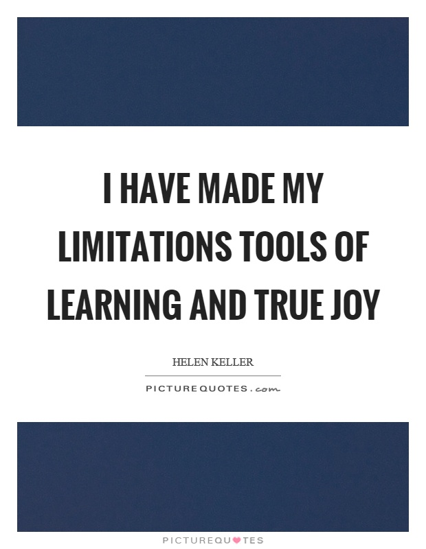 I have made my limitations tools of learning and true joy Picture Quote #1