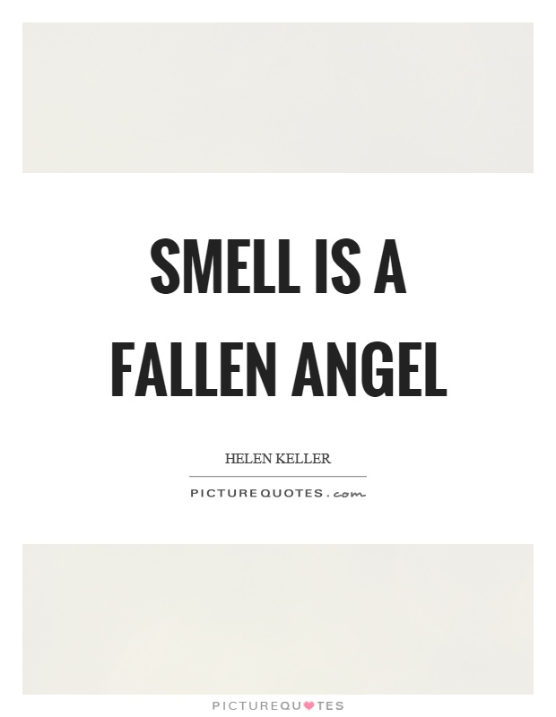 Smell is a fallen angel Picture Quote #1