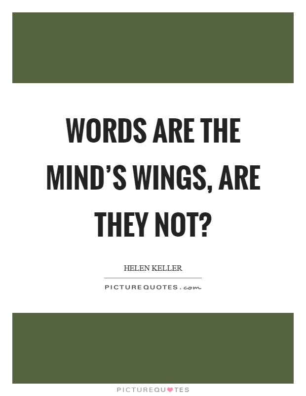 Words are the mind's wings, are they not? Picture Quote #1