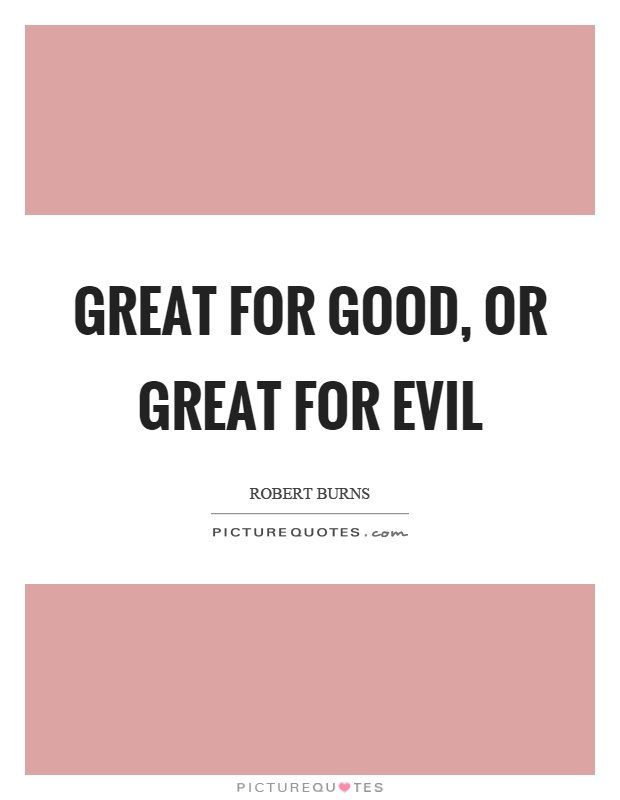 Great for good, or great for evil Picture Quote #1