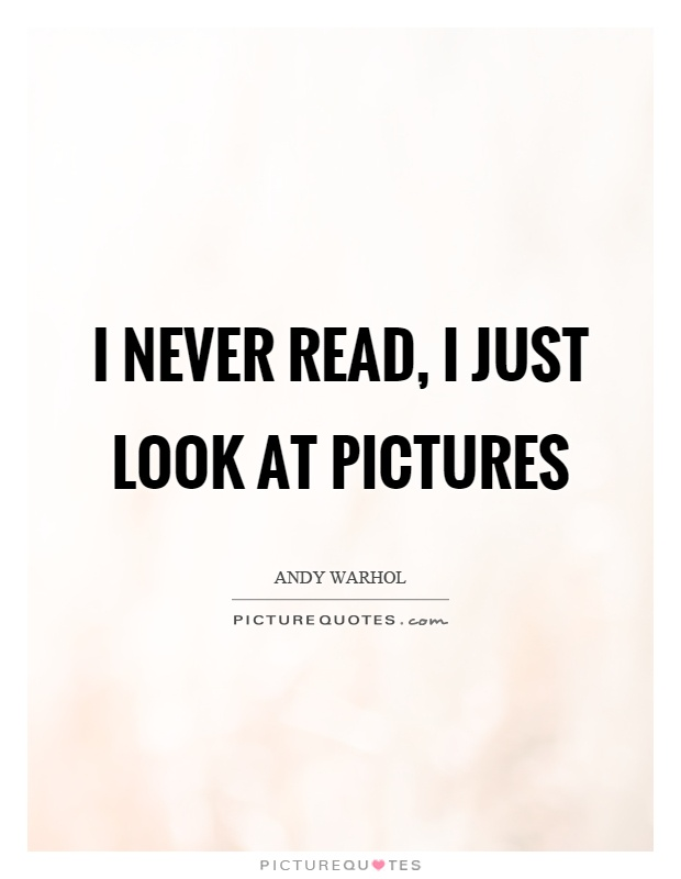 I never read, I just look at pictures Picture Quote #1