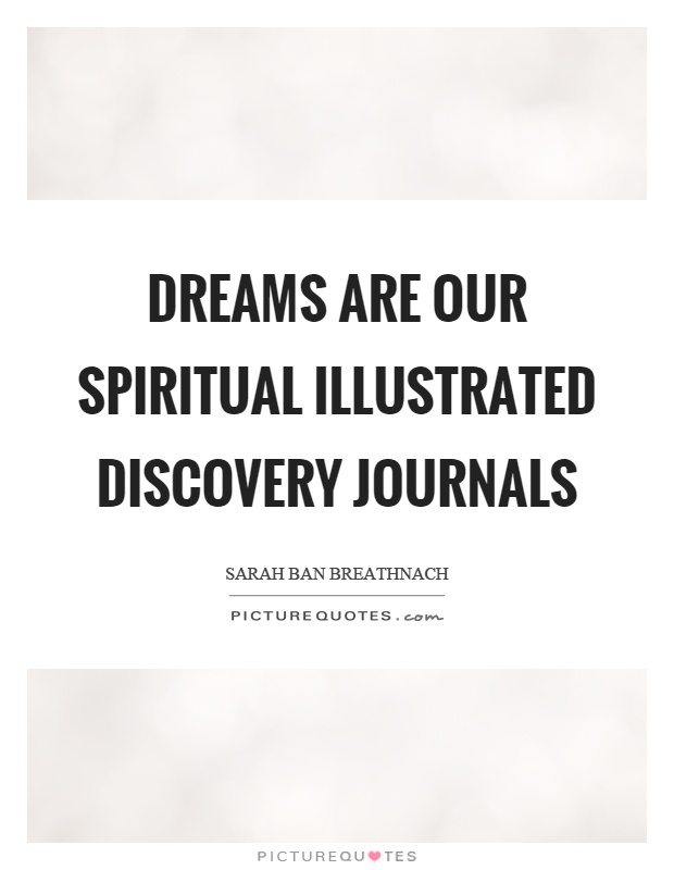 Dreams are our spiritual illustrated discovery journals Picture Quote #1
