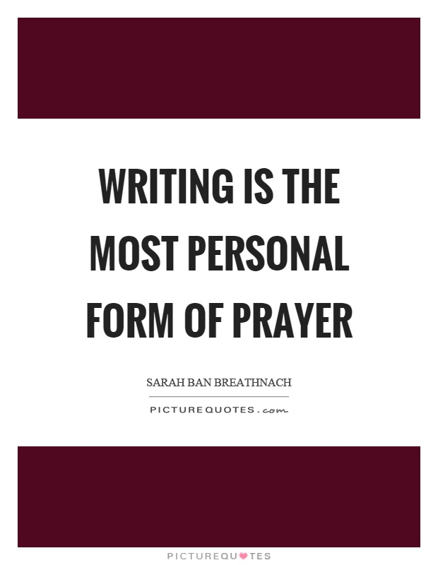 Writing is the most personal form of prayer Picture Quote #1