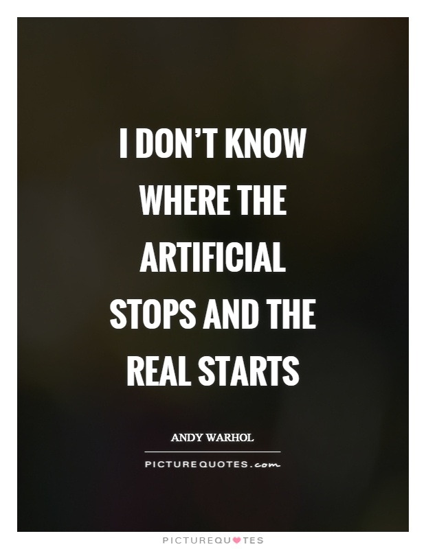 I don't know where the artificial stops and the real starts Picture Quote #1