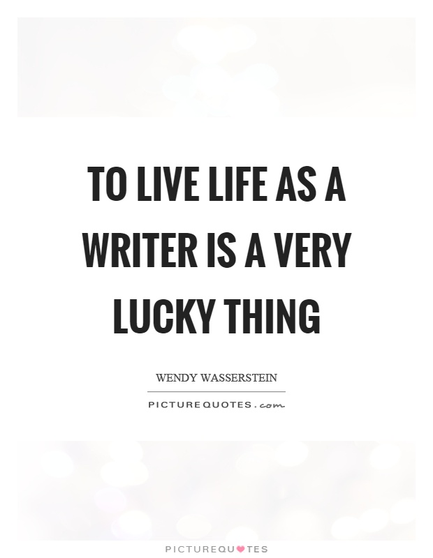 To live life as a writer is a very lucky thing Picture Quote #1