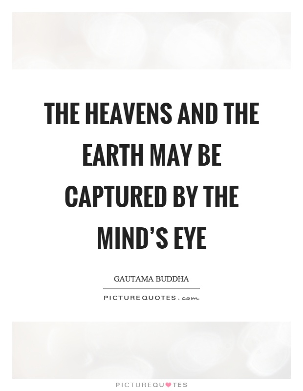 The heavens and the earth may be captured by the mind's eye Picture Quote #1