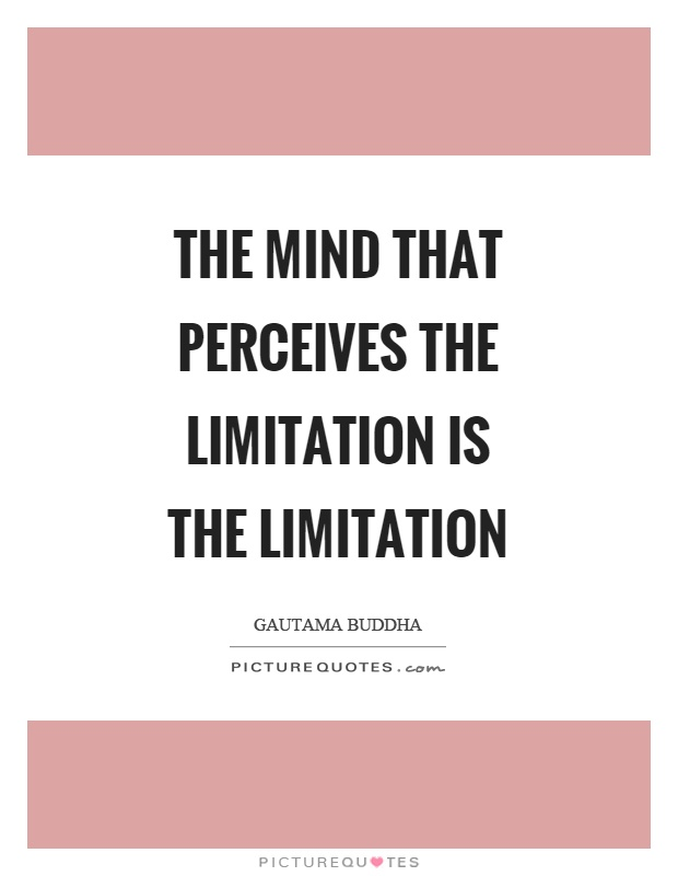 The mind that perceives the limitation is the limitation Picture Quote #1