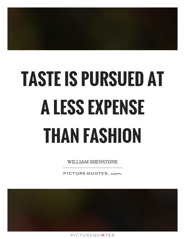 Taste is pursued at a less expense than fashion Picture Quote #1