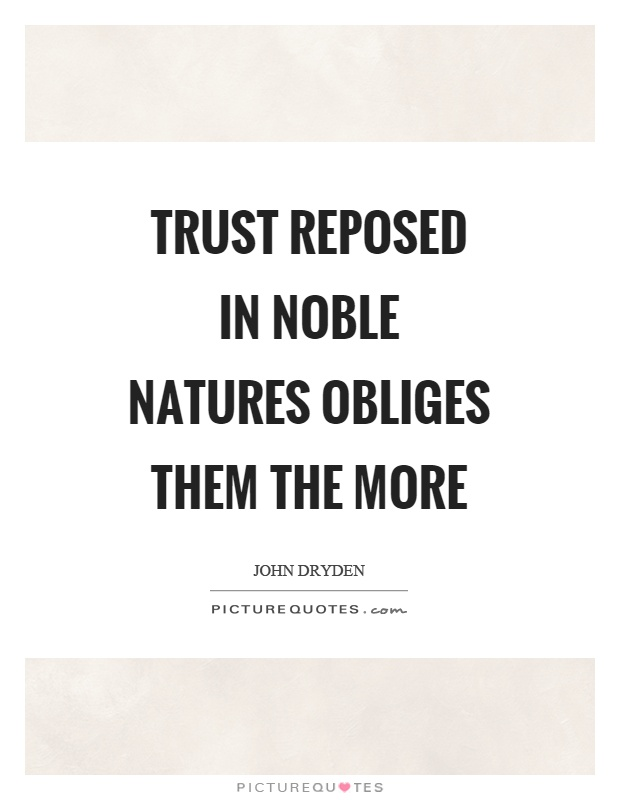 Trust reposed in noble natures obliges them the more Picture Quote #1