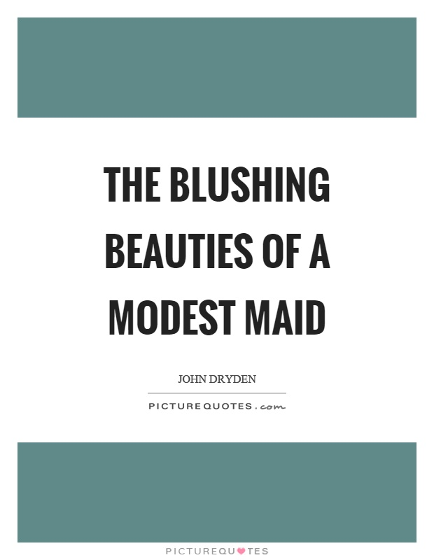 The blushing beauties of a modest maid Picture Quote #1