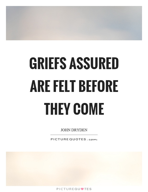 Griefs assured are felt before they come Picture Quote #1