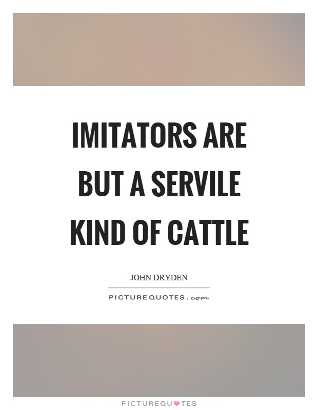Imitators are but a servile kind of cattle Picture Quote #1