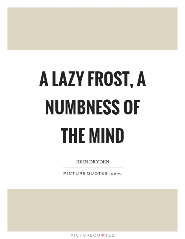 A lazy frost, a numbness of the mind Picture Quote #1