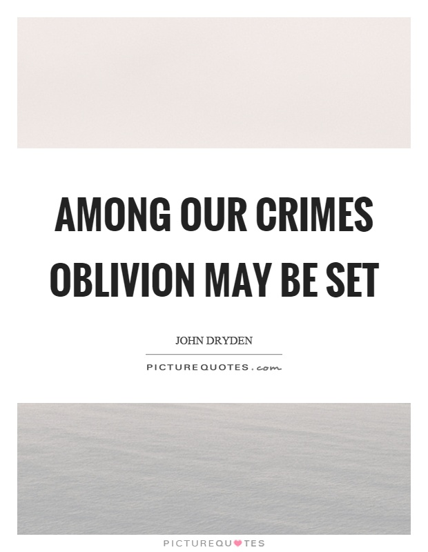Among our crimes oblivion may be set Picture Quote #1