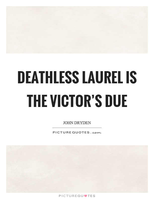 Deathless laurel is the victor's due Picture Quote #1