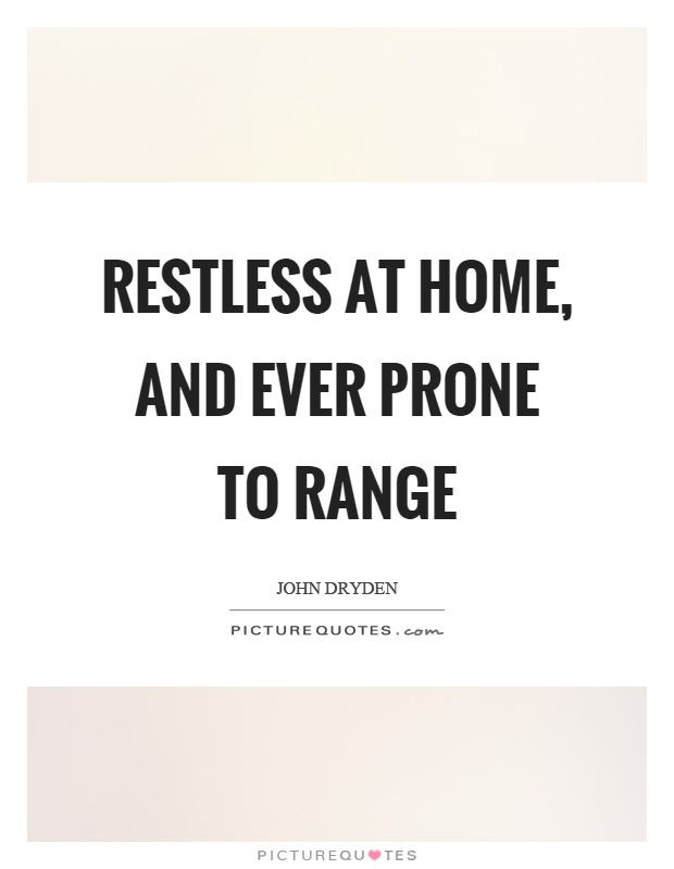 Restless at home, and ever prone to range Picture Quote #1