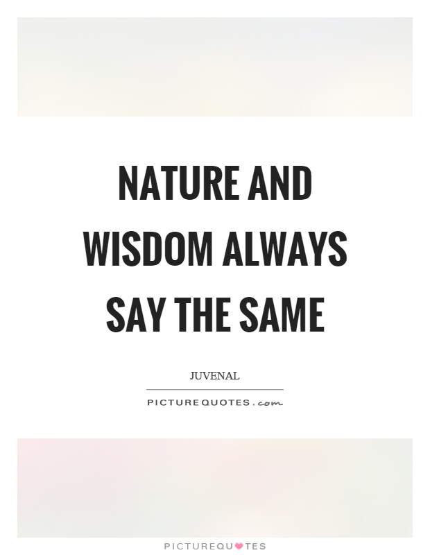 Nature and wisdom always say the same Picture Quote #1