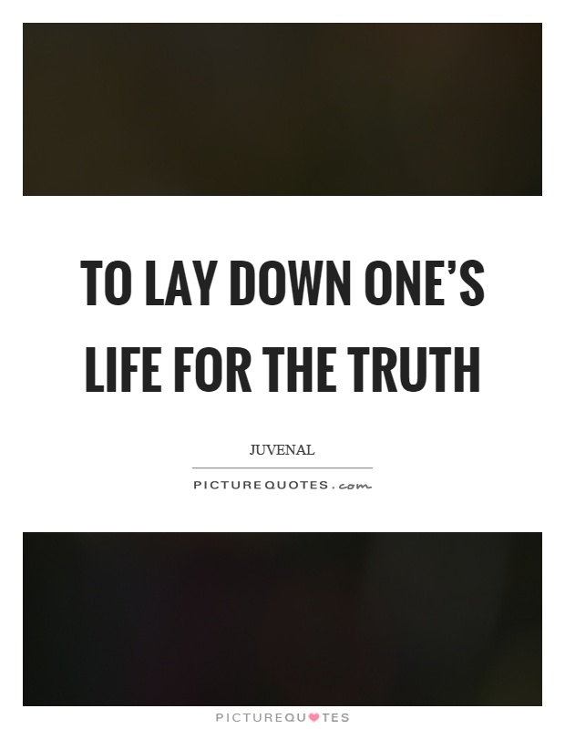 To lay down one's life for the truth Picture Quote #1