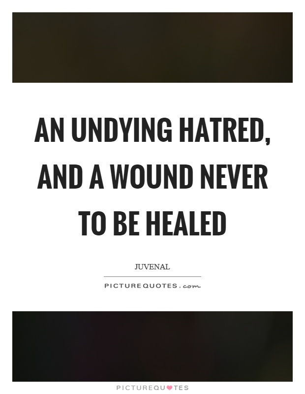 An undying hatred, and a wound never to be healed Picture Quote #1
