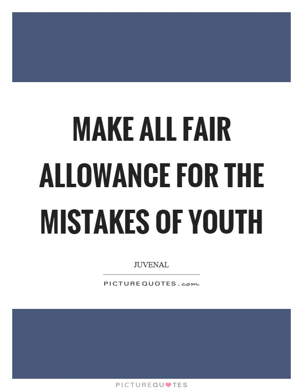 Make all fair allowance for the mistakes of youth Picture Quote #1
