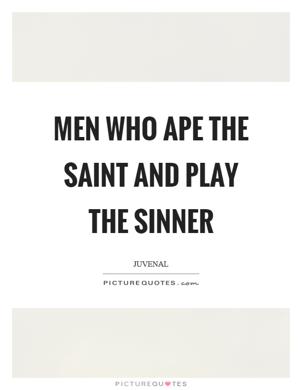 Men who ape the saint and play the sinner Picture Quote #1