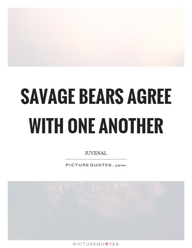 Savage bears agree with one another Picture Quote #1