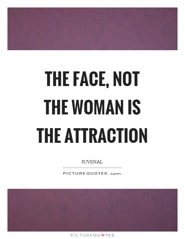 The face, not the woman is the attraction Picture Quote #1