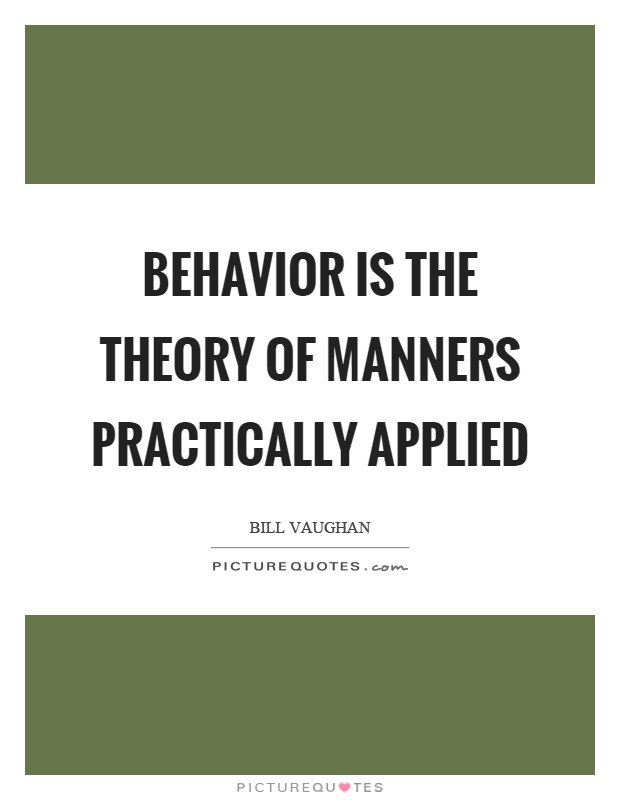 Behavior is the theory of manners practically applied Picture Quote #1